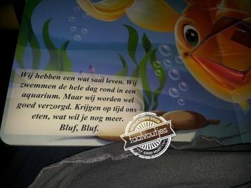 Huh? Mijn goudvis zegt altijd 'blub'…